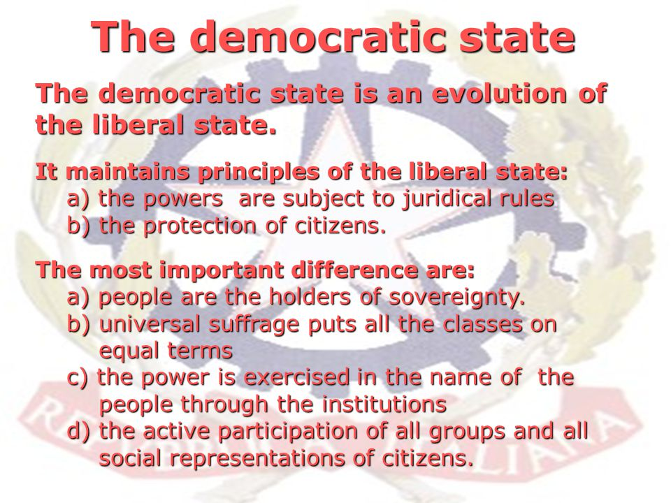 The democratic state The democratic state is an evolution of the liberal state.