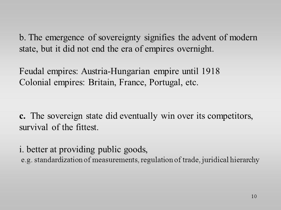b. The emergence of sovereignty signifies the advent of modern state, but it did not end the era of empires overnight. Feudal empires: Austria-Hungari
