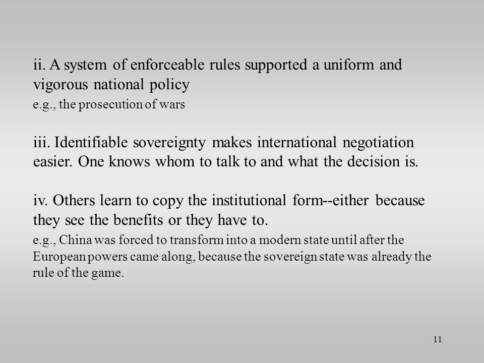 ii. A system of enforceable rules supported a uniform and vigorous national policy e.g., the prosecution of wars iii. Identifiable sovereignty makes i
