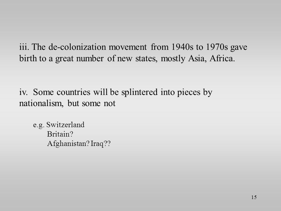 iii. The de-colonization movement from 1940s to 1970s gave birth to a great number of new states, mostly Asia, Africa. iv. Some countries will be spli