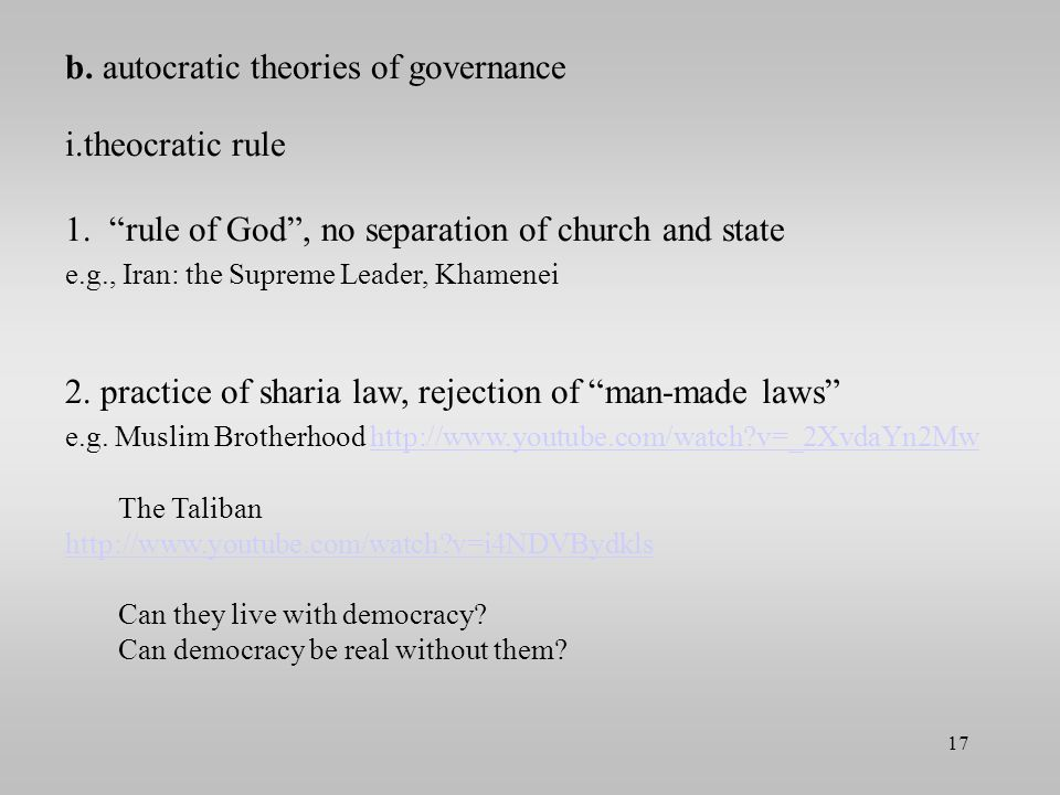 """b. autocratic theories of governance i.theocratic rule 1. """"rule of God"""", no separation of church and state e.g., Iran: the Supreme Leader, Khamenei 2."""