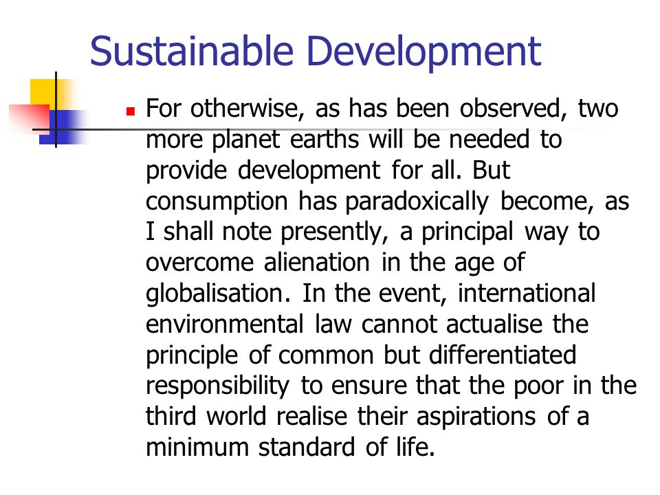 Sustainable Development For otherwise, as has been observed, two more planet earths will be needed to provide development for all.