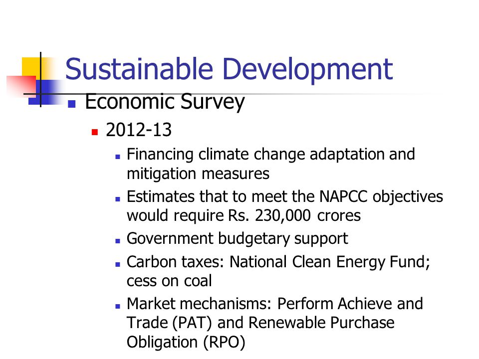 Sustainable Development Economic Survey 2012-13 Financing climate change adaptation and mitigation measures Estimates that to meet the NAPCC objectives would require Rs.