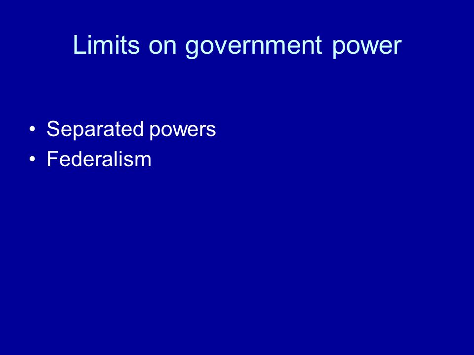 Limits on government power Separated powers Federalism