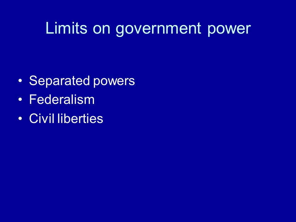 Limits on government power Separated powers Federalism Civil liberties