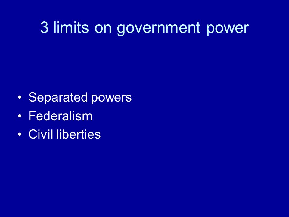 3 limits on government power Separated powers Federalism Civil liberties