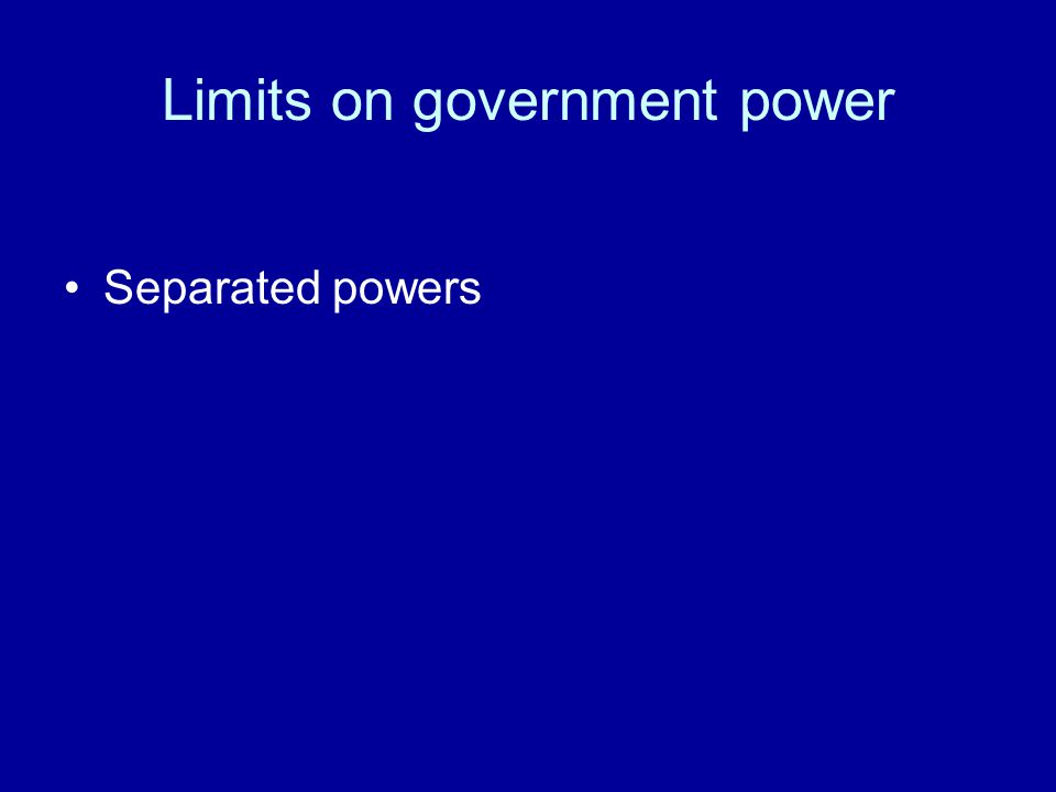 Limits on government power Separated powers