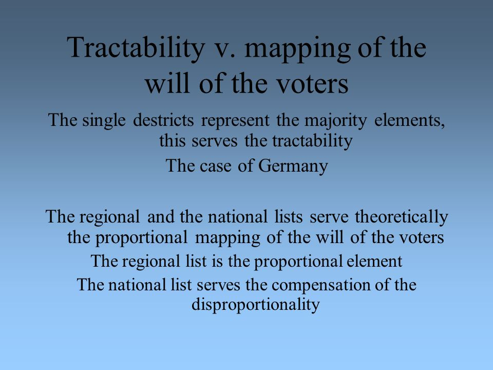 Tractability v. mapping of the will of the voters The single destricts represent the majority elements, this serves the tractability The case of Germa