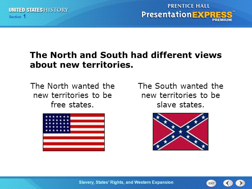 Chapter 25 Section 1 The Cold War Begins Section 1 Slavery, States' Rights, and Western Expansion The North and South had different views about new territories.