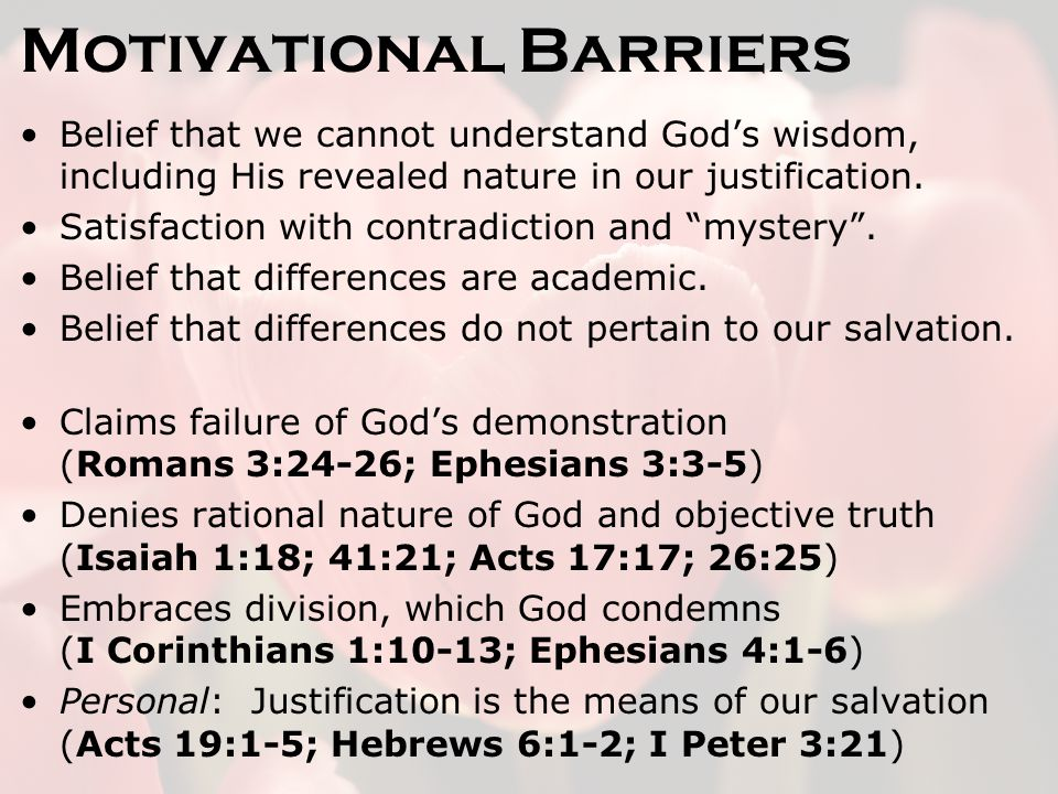 Motivational Barriers Belief that we cannot understand God's wisdom, including His revealed nature in our justification.