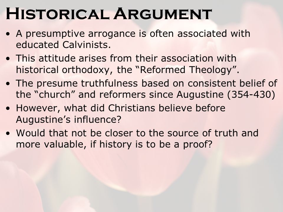 Historical Argument A presumptive arrogance is often associated with educated Calvinists.