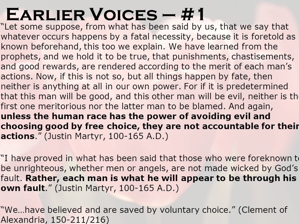 Earlier Voices – #1 Let some suppose, from what has been said by us, that we say that whatever occurs happens by a fatal necessity, because it is foretold as known beforehand, this too we explain.