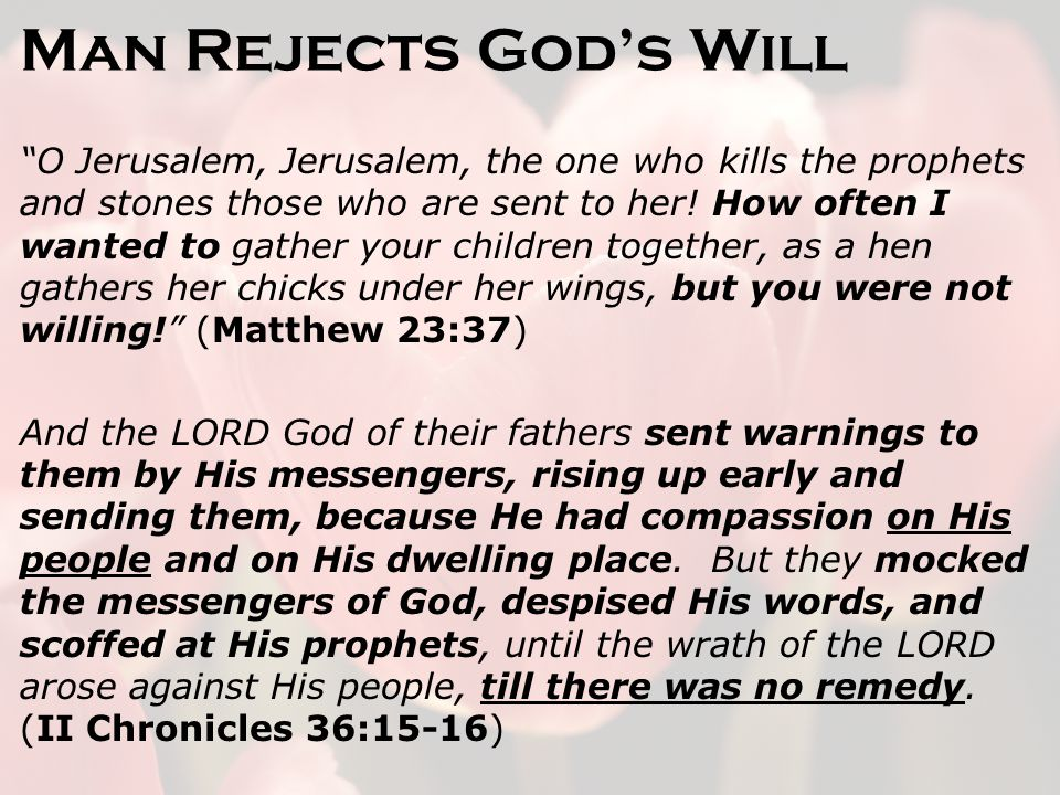 Man Rejects God's Will O Jerusalem, Jerusalem, the one who kills the prophets and stones those who are sent to her.