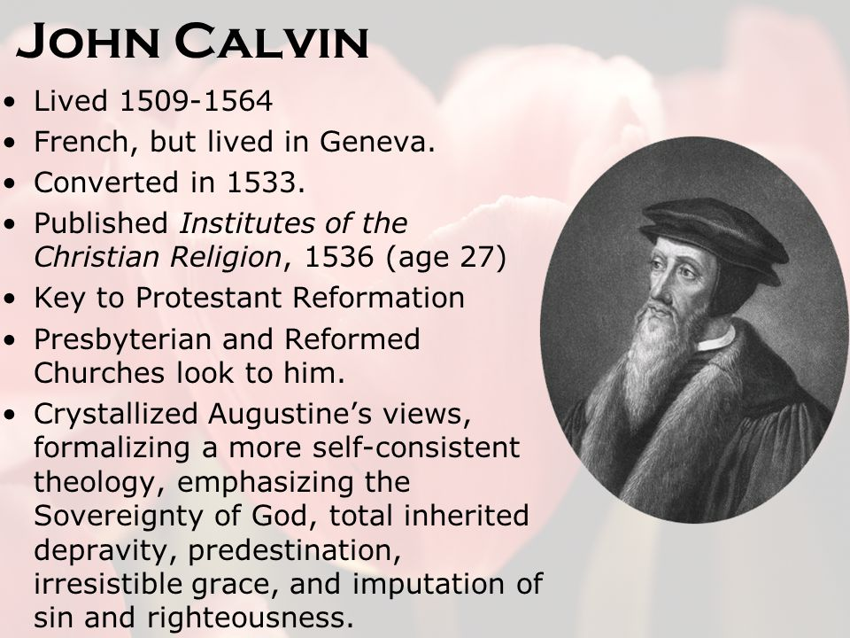 John Calvin Lived 1509-1564 French, but lived in Geneva.