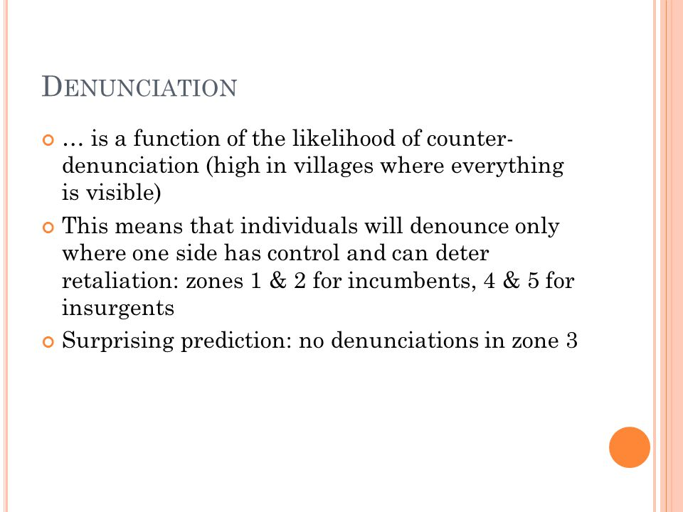 D ENUNCIATION … is a function of the likelihood of counter- denunciation (high in villages where everything is visible) This means that individuals wi