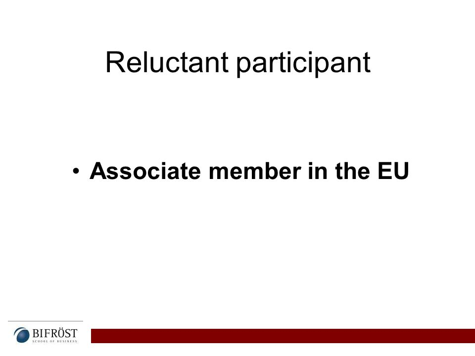 Reluctant participant Associate member in the EU