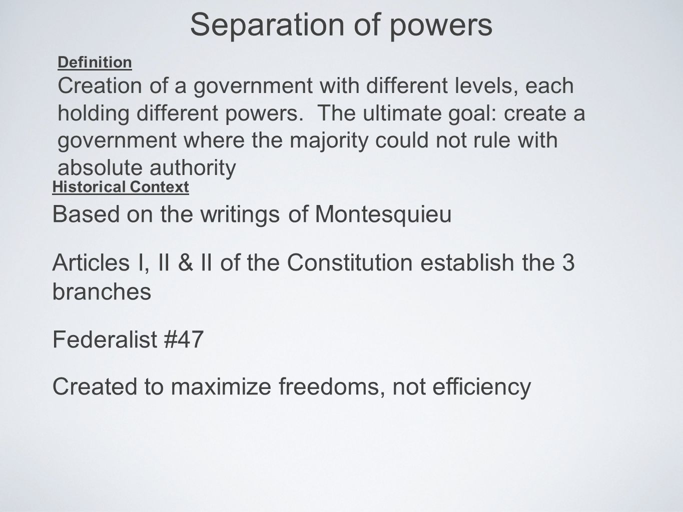 separation of powers Importance in our Government Forces a complementary system where all parts must work together to get things done for the whole.