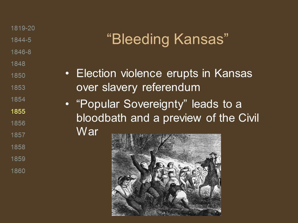"1819-20 1844-5 1846-8 1848 1850 1853 1854 1855 1856 1857 1858 1859 1860 ""Bleeding Kansas"" Election violence erupts in Kansas over slavery referendum """