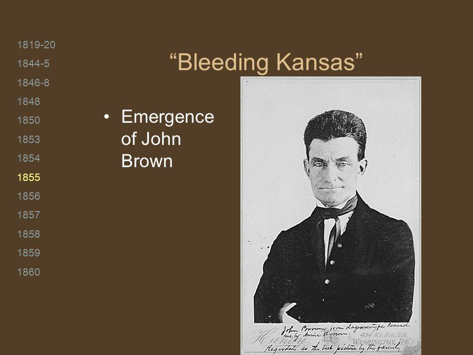 1819-20 1844-5 1846-8 1848 1850 1853 1854 1855 1856 1857 1858 1859 1860 Bleeding Kansas Emergence of John Brown