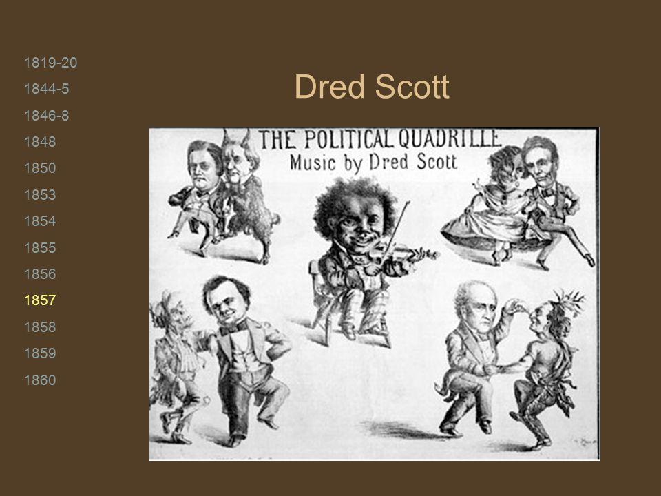 1819-20 1844-5 1846-8 1848 1850 1853 1854 1855 1856 1857 1858 1859 1860 Dred Scott