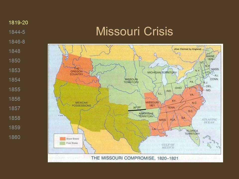 1819-20 1844-5 1846-8 1848 1850 1853 1854 1855 1856 1857 1858 1859 1860 Missouri Crisis