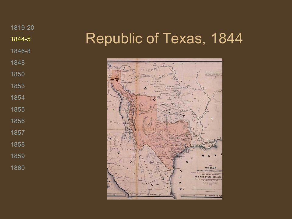 1819-20 1844-5 1846-8 1848 1850 1853 1854 1855 1856 1857 1858 1859 1860 Republic of Texas, 1844
