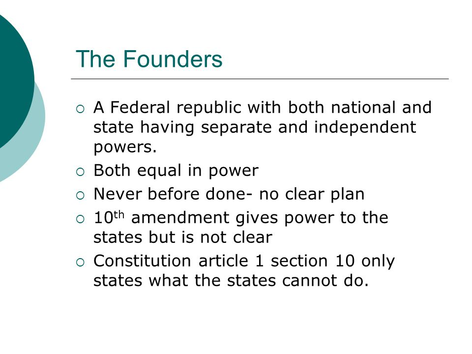 The Founders  A Federal republic with both national and state having separate and independent powers.