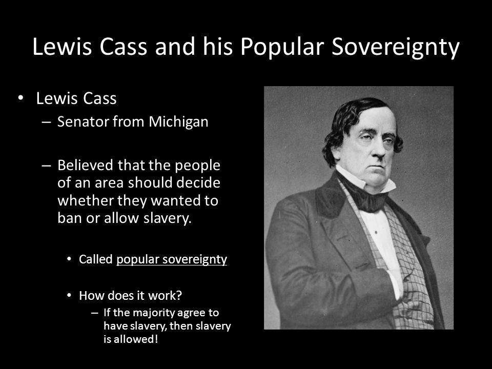 Election of 1848 Democrat –Lewis Cass – Wanted to keep America expanding with popular sovereignty Whigs – Zachary Taylor – Popular General from Mexican American War – Had never held office or voted – Southern slave owner Free Soil – Martin Van Buren – Supported the Wilmot Proviso – Wanted to stop the spread of slavery to west because they wanted wages to rise so a working class could climb social ladder – Free Soil party steals votes from the Democrats that support Cass.