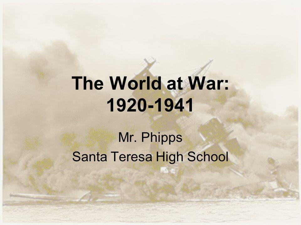 The World at War: 1920-1941 Mr. Phipps Santa Teresa High School