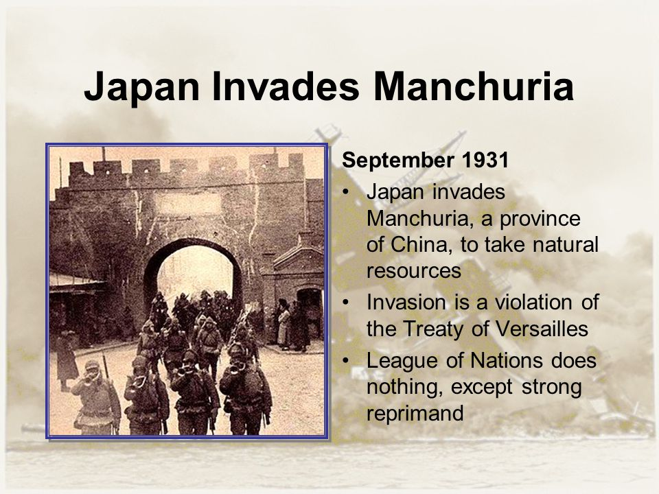 Japan Invades Manchuria September 1931 Japan invades Manchuria, a province of China, to take natural resources Invasion is a violation of the Treaty o