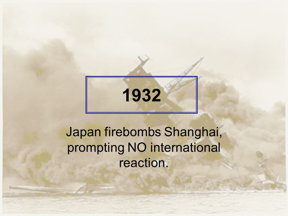 1932 Japan firebombs Shanghai, prompting NO international reaction.