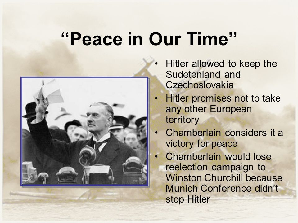"""""""Peace in Our Time"""" Hitler allowed to keep the Sudetenland and Czechoslovakia Hitler promises not to take any other European territory Chamberlain con"""