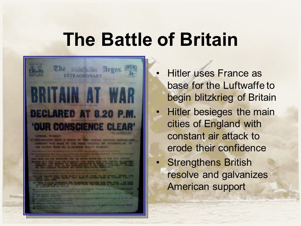 The Battle of Britain Hitler uses France as base for the Luftwaffe to begin blitzkrieg of Britain Hitler besieges the main cities of England with cons