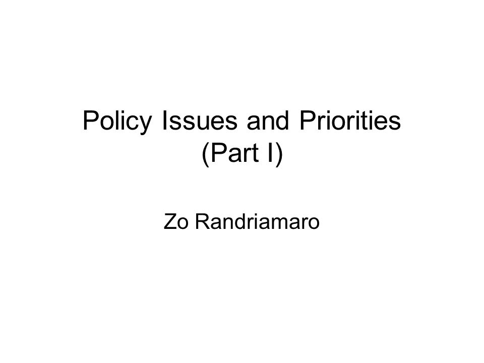 Policy Issues and Priorities (Part I) Zo Randriamaro