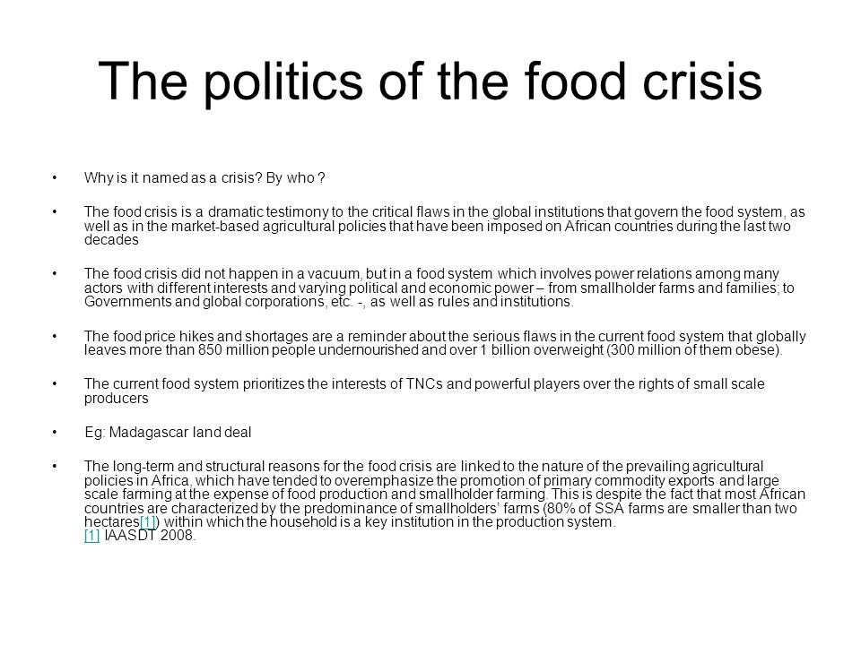 The politics of the food crisis Why is it named as a crisis? By who ? The food crisis is a dramatic testimony to the critical flaws in the global inst