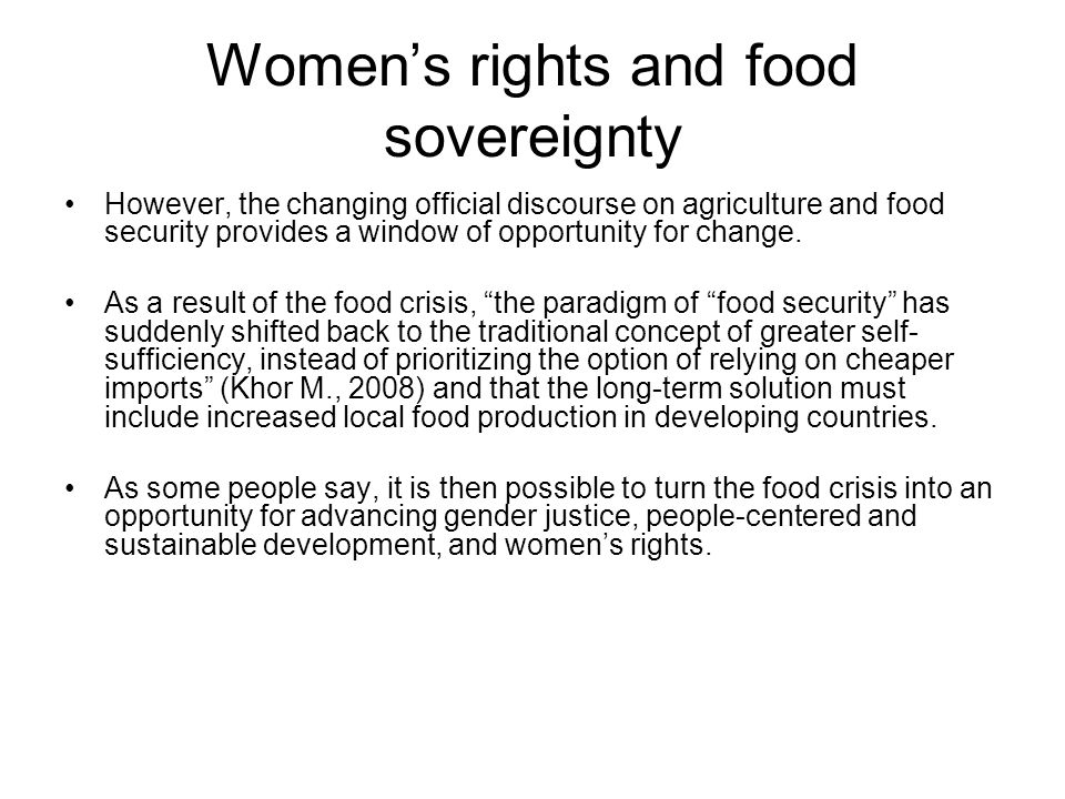 Women's rights and food sovereignty However, the changing official discourse on agriculture and food security provides a window of opportunity for cha