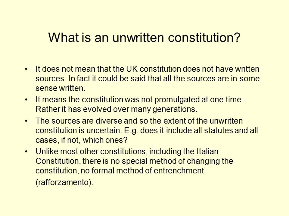 What is an unwritten constitution? It does not mean that the UK constitution does not have written sources. In fact it could be said that all the sour