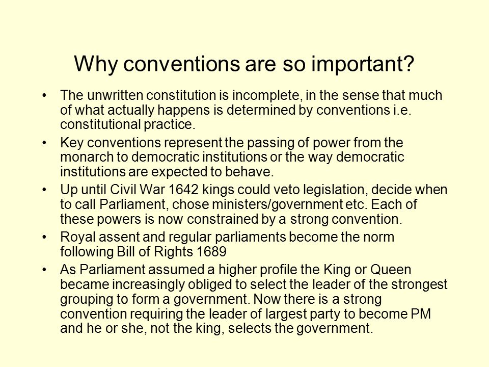 Why conventions are so important? The unwritten constitution is incomplete, in the sense that much of what actually happens is determined by conventio