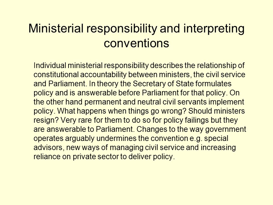Ministerial responsibility and interpreting conventions Individual ministerial responsibility describes the relationship of constitutional accountabil