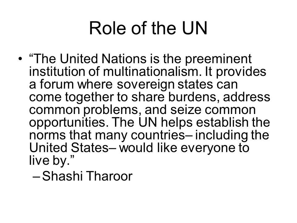 Role of the UN The United Nations is the preeminent institution of multinationalism.