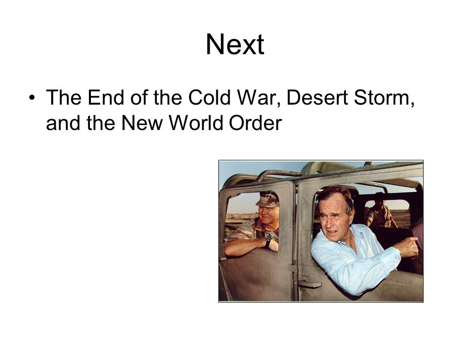 Next The End of the Cold War, Desert Storm, and the New World Order
