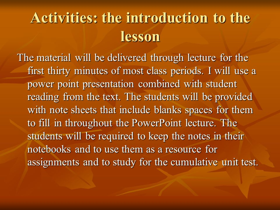 Activities: the introduction to the lesson The material will be delivered through lecture for the first thirty minutes of most class periods.