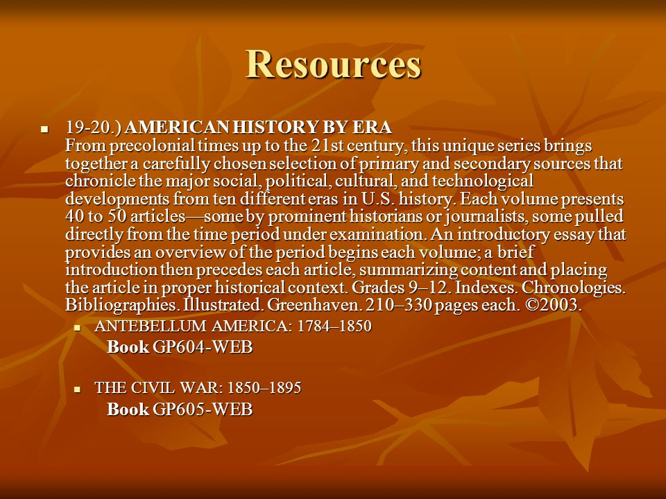 Resources 19-20.) AMERICAN HISTORY BY ERA From precolonial times up to the 21st century, this unique series brings together a carefully chosen selection of primary and secondary sources that chronicle the major social, political, cultural, and technological developments from ten different eras in U.S.