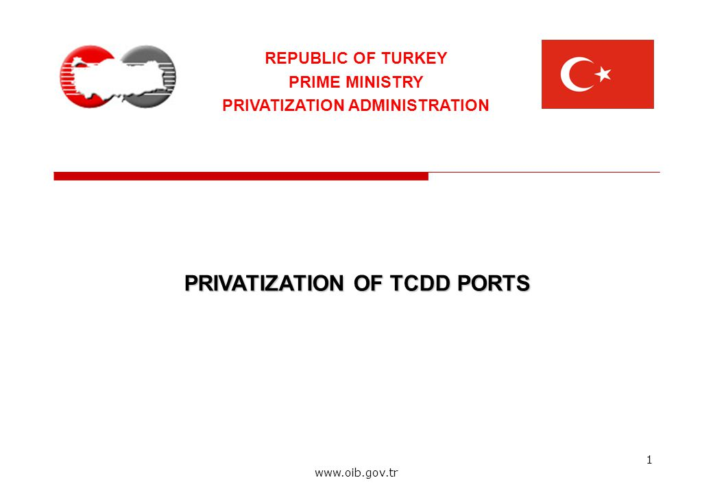 1 www.oib.gov.tr PRIVATIZATION OF TCDD PORTS REPUBLIC OF TURKEY PRIME MINISTRY PRIVATIZATION ADMINISTRATION