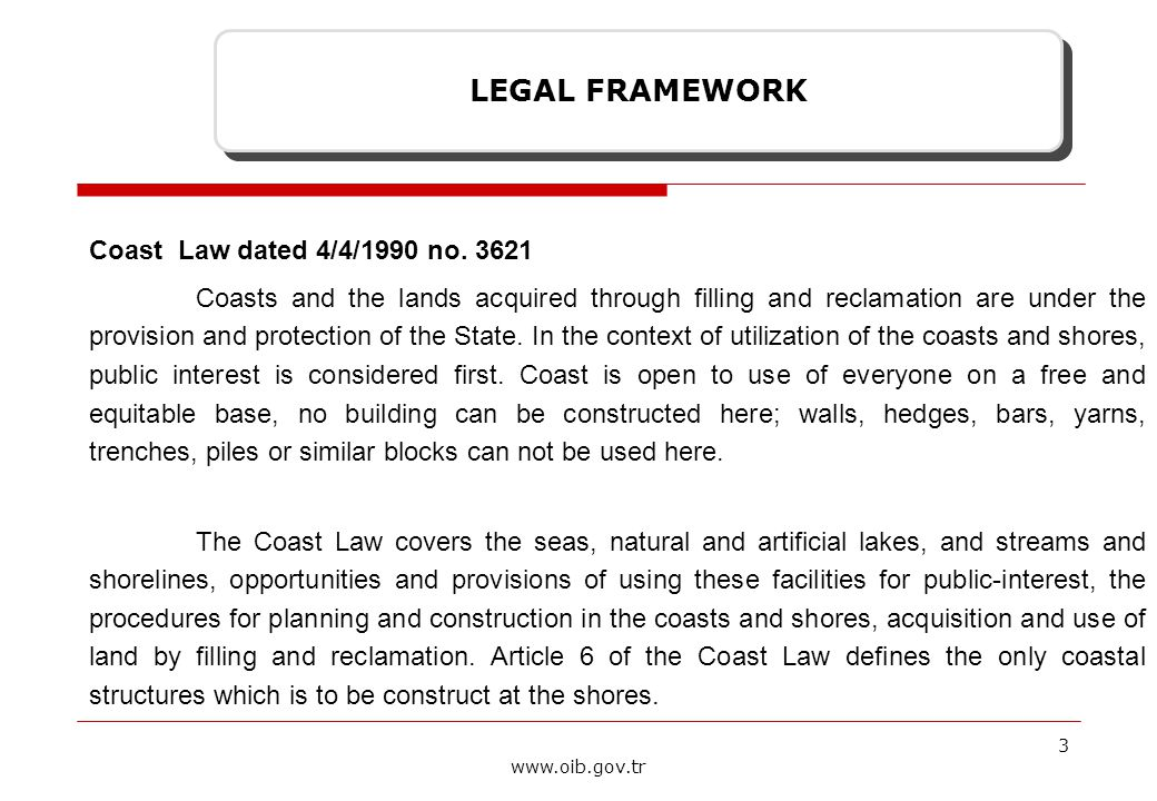 3 www.oib.gov.tr Coast Law dated 4/4/1990 no. 3621 Coasts and the lands acquired through filling and reclamation are under the provision and protectio