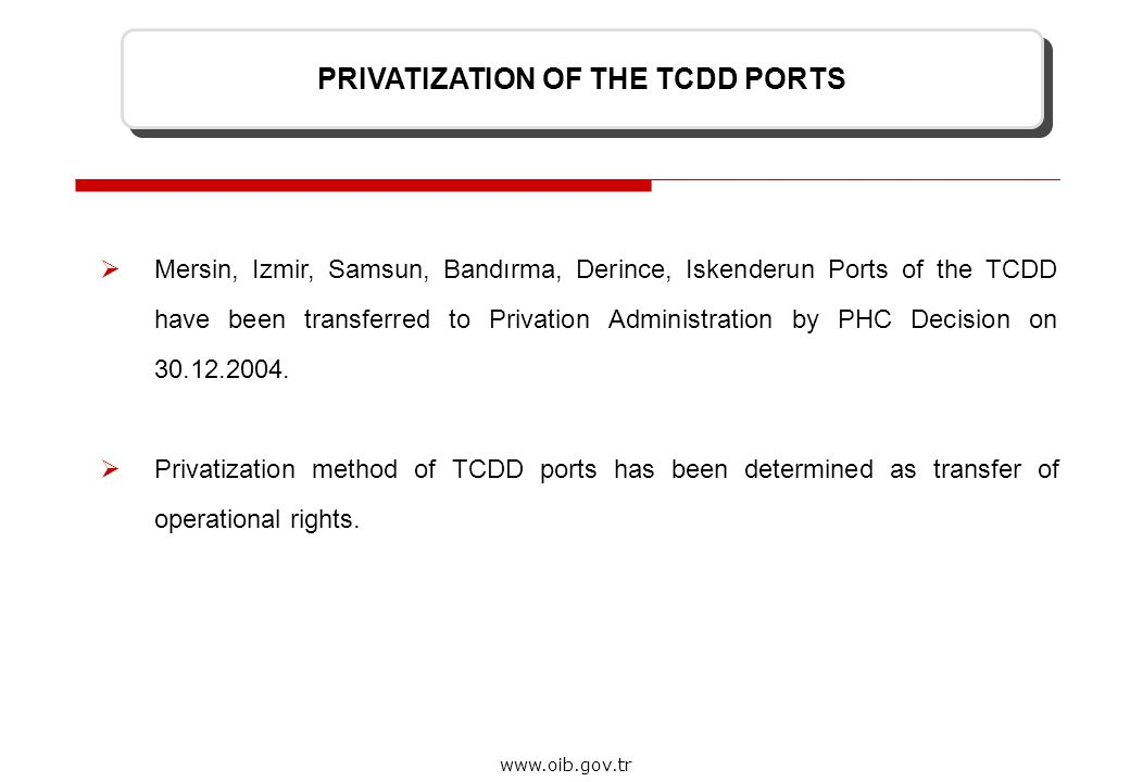 8 www.oib.gov.tr PRIVATIZATION OF THE TCDD PORTS  Mersin, Izmir, Samsun, Bandırma, Derince, Iskenderun Ports of the TCDD have been transferred to Privation Administration by PHC Decision on 30.12.2004.