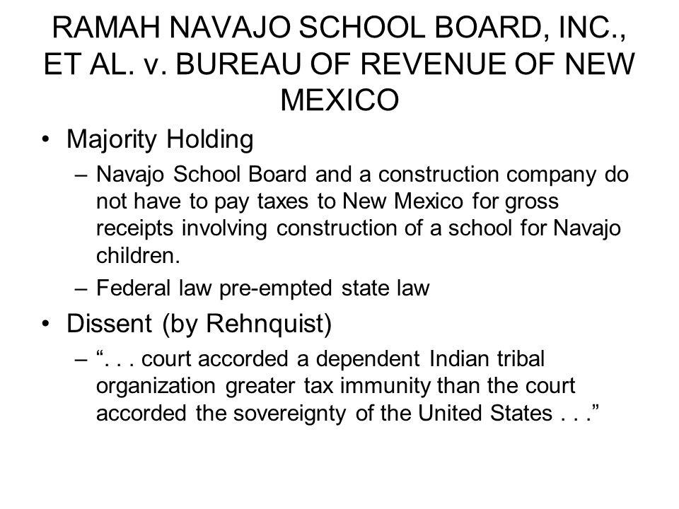 RAMAH NAVAJO SCHOOL BOARD, INC., ET AL. v. BUREAU OF REVENUE OF NEW MEXICO Majority Holding –Navajo School Board and a construction company do not hav
