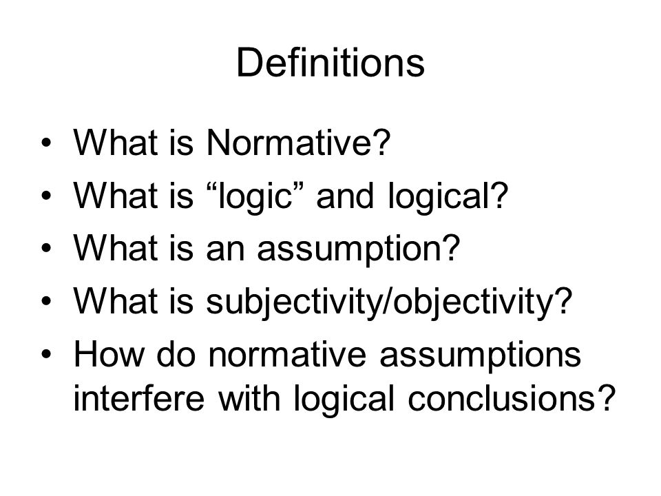 Definitions What is Normative. What is logic and logical.