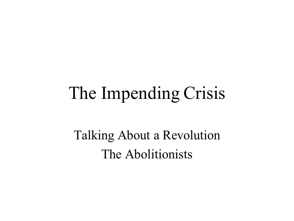 The Impending Crisis Talking About a Revolution The Abolitionists