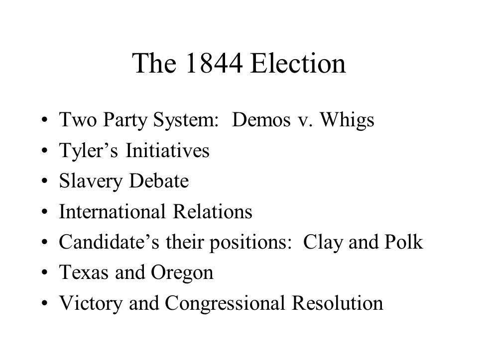 The 1844 Election Two Party System: Demos v.